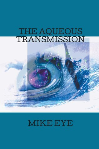 The Aqueous Transmission by Mike Eye – Book Review