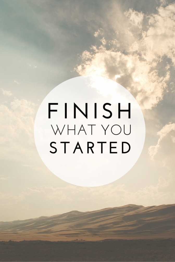 Finish What You Have Started